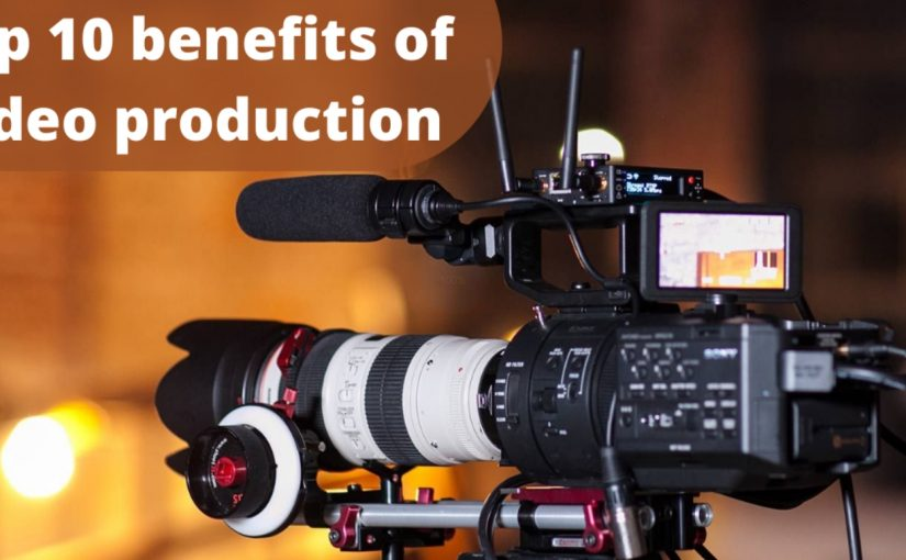 Top 10 Benefits of Video Production